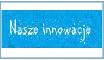 Przejdź do: Nasze innowacje